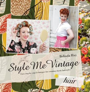Style Me Vintage: Hair : Easy Step-by-Step Techniques for Creating Classic Hairstyles - Belinda Hay