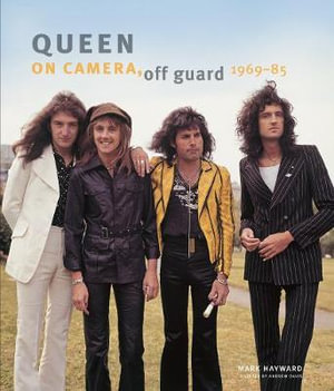 Queen, On Camera, Off Guard : On Camera, off Guard 1969-82 - Mark Hayward