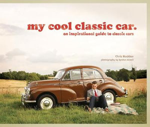 My Cool Classic Car : An Inspirational Guide to Classic Cars - Chris Haddon