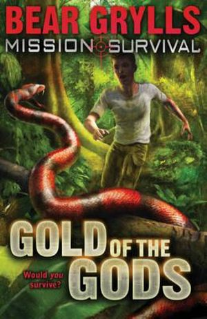 Gold of the Gods : Mission: Survival Series : Book 1 - Bear Grylls