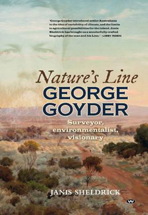 Nature's Line : George Goyder - Surveyor, Environmentalist, Visionary - Janis Sheldrick