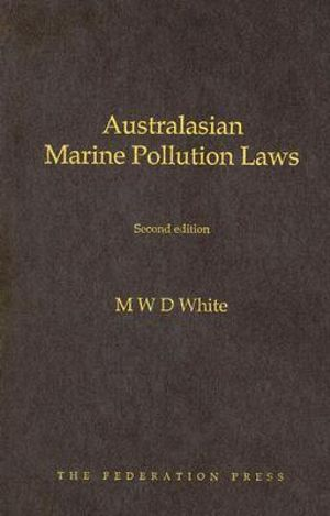 Australasian Marine Pollution Laws : 2nd edition  - Michael White
