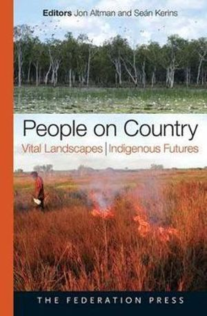 People on Country : Vital Landscapes, Indigenous Futures - Jon C. Altman