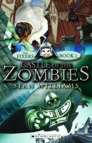 Castle of the Zombies : The Fixers New Series : Book 1 - Sean Williams