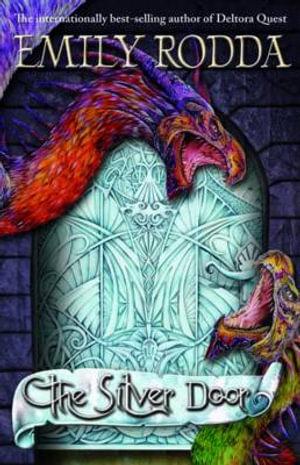 The Silver Door : The Three Doors Trilogy: Book 2 - Emily Rodda
