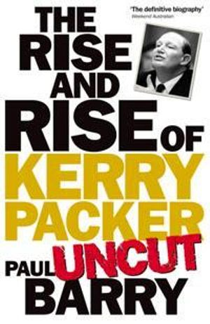 The Rise and Rise of Kerry Packer 'Uncut' - Paul Barry