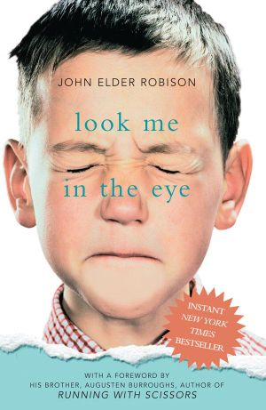 Look Me In The Eye : My Life With Asperger's - John Elder Robison