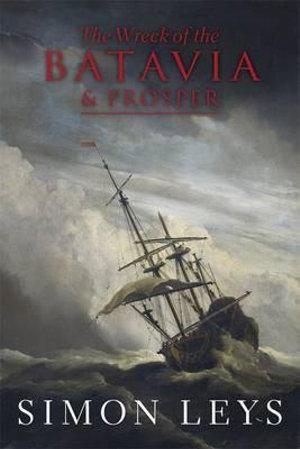 The Wreck of the Batavia, and Prosper - Simon Leys