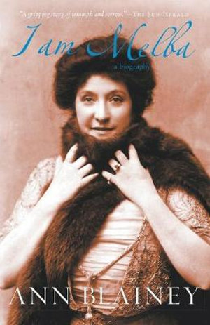 I Am Melba : A Biography - Ann Blainey