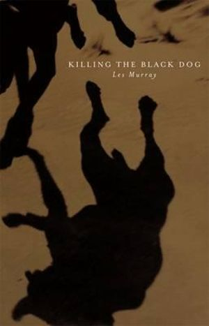Killing the Black Dog : A Memoir of Depression - Les A. Murray