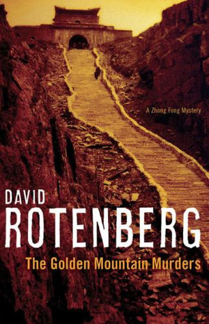 The Golden Mountain Murders : A Zhong Fong Mystery - David Rotenberg