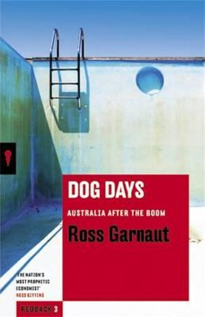 Dog Days : Australia After the Boom - Ross Garnaut