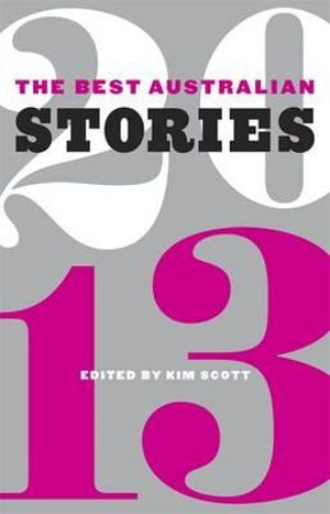 The Best Australian Stories 2013 - Kim Scott
