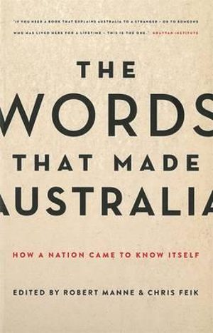 The Words That Made Australia : How a Nation Came to Know Itself - Robert Manne