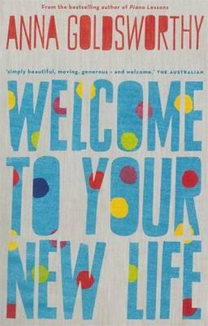 Welcome to Your New Life - Anna Goldsworthy