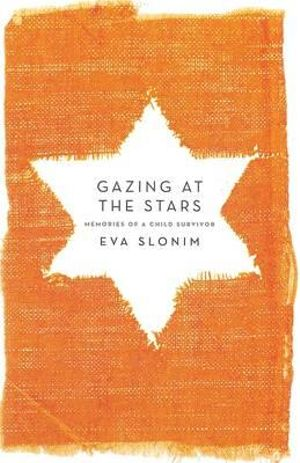 Gazing at the Stars : Memories of a Child Survivor - Eva Slonim