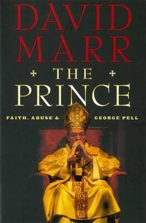 The Prince : Faith, Abuse and George Pell The - David Marr