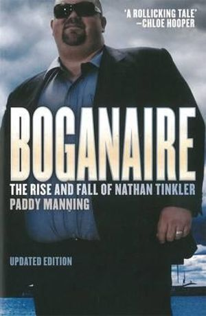 Boganaire : The Rise and Fall of Nathan Tinkler - Paddy Manning