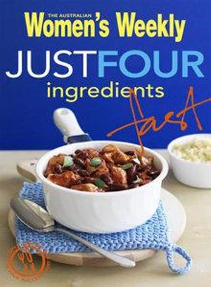 AWW Just Four Ingredients Fast : Australian Women's Weekly - Australian Women's Weekly