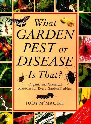 What Garden Pest Or Disease Is That? : Organic and Chemical Solutions for Every Garden Problem - Judy Mcmaugh