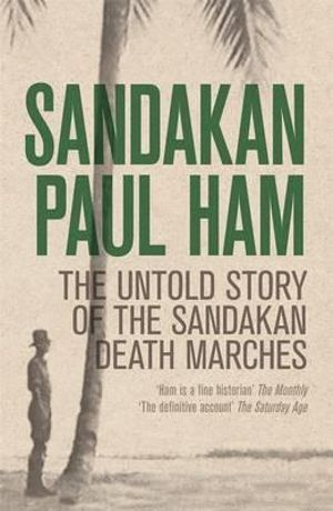 Sandakan : The Untold Story of the Sandakan Death Marches - Paul Ham