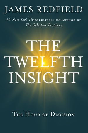 The Twelfth Insight : The Hour of Decision - James Redfield