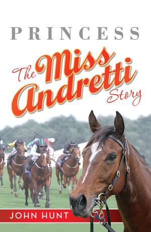 Princess : The Miss Andretti Story - John Hunt
