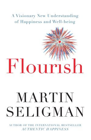 Flourish : A Visionary New Understanding of Happiness and Well-Being - Martin Seligman
