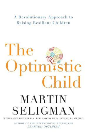 The Optimistic Child - Martin Seligman