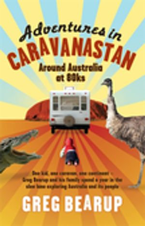 Adventures In Caravanastan : Around Australia in 80ks - Greg Bearup