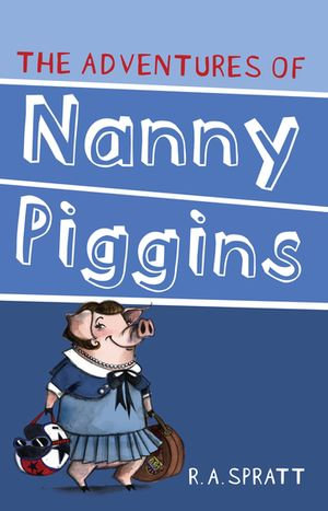 The Adventures Of Nanny Piggins - R. A. Spratt