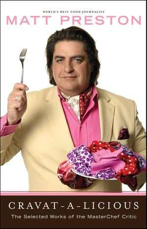 Cravat-A-Licious : The Selected Works of the MasterChef Critic - Matt Preston