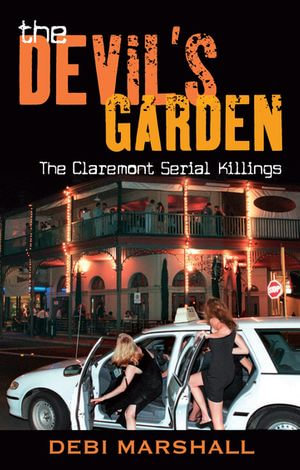 The Devil's Garden : The Claremont Serial Killings - Debi Marshall