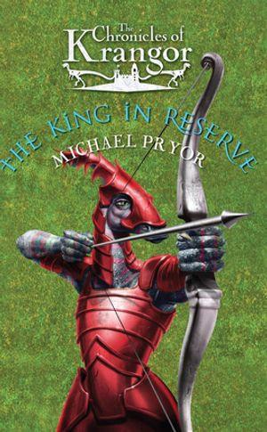 Chronicles Of Krangor 3 : The King In Reserve - Michael Pryor