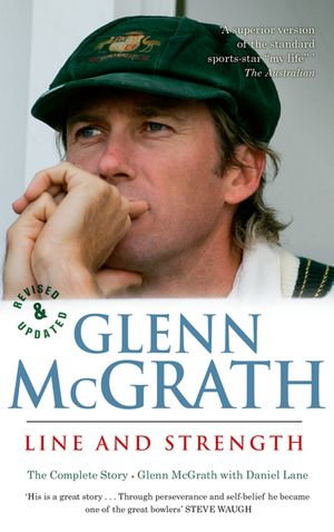 Glenn McGrath Line and Strength : The Complete Story - Glenn McGrath