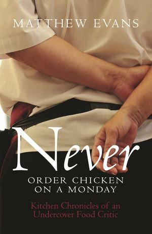 Never Order Chicken On A Monday - Matthew Evans
