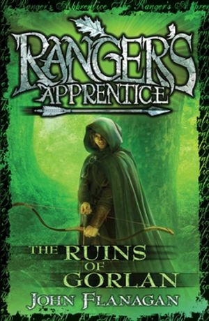 The Ruins Of Gorlan : Ranger's Apprentice : Book 1 - John Flanagan