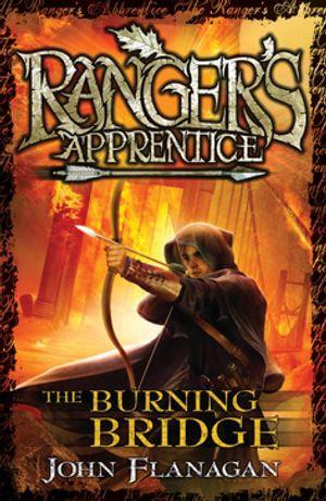 The Burning Bridge : Ranger's Apprentice : Book 2 - John Flanagan