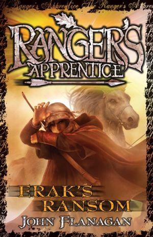 Ranger's Apprentice 7 : Erak's Ransom - John Flanagan