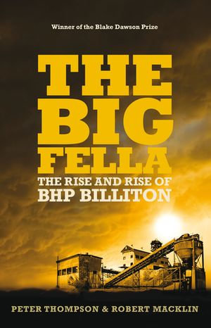 The Big Fella : The Rise And Rise Of BHP Billiton - Robert Macklin