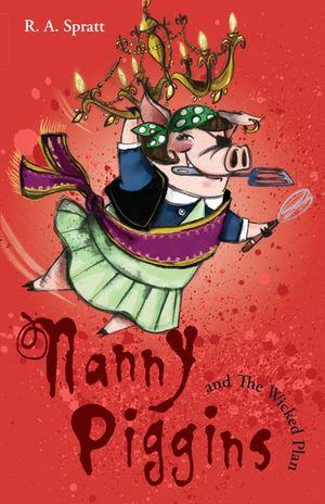 Nanny Piggins and the Wicked Plan : Nanny Piggins Series - R. A. Spratt