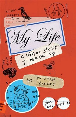My Life and Other Stuff I Made Up : My Life and Other Stuff... - Tristan Bancks