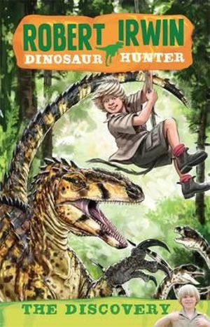 The Discovery : Robert Irwin, Dinosaur Hunter Series : Book 1 - Robert Irwin