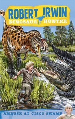 Ambush at Cisco Swamp : Robert Irwin, Dinosaur Hunter Series : Book 2 - Robert Irwin
