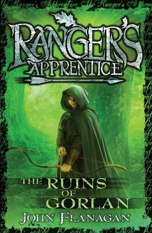 The Ruins of Gorlan : Ranger's Apprentice Series : Book 1 - John Flanagan