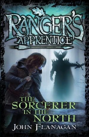 The Sorcerer In The North - Order this book and receive The Outcasts for free!* : Ranger's Apprentice Series : Book 5 - John Flanagan