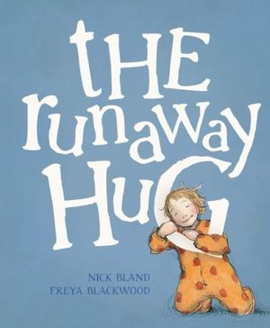 The Runaway Hug : 2012 CBCA Early Childhood Book of the Year Awards Winner  - Nicholas Bland