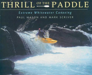 The Thrill of the Paddle : Extreme Whitewater Canoeing - Paul Mason