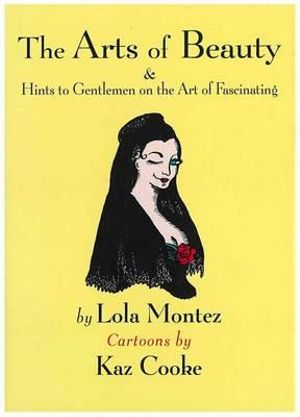 The Arts of Beauty and Hints to Gentlemen on the Art of Fascinating - Lola Montez