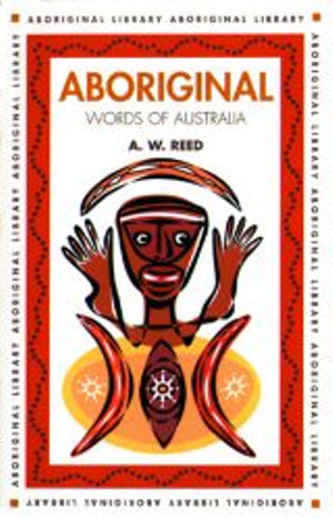 Aboriginal Words of Australia : Aboriginal Library Series - A.W. Reed